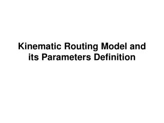 Kinematic Routing Model and its Parameters Definition