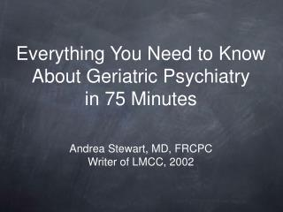 Everything You Need to Know About Geriatric Psychiatry  in 75 Minutes