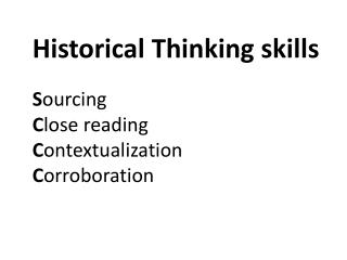 Historical Thinking skills S ourcing C lose reading C ontextualization C orroboration