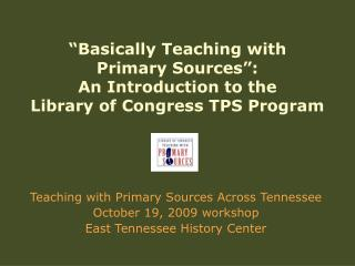 """Basically Teaching with Primary Sources"":  An Introduction to the Library of Congress TPS Program"
