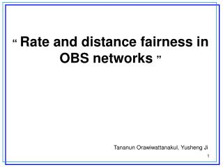 """  Rate and distance fairness in OBS networks """