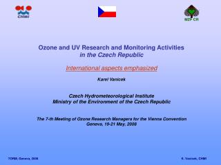Ozone  and UV  Research and Monitoring Activities  in the Czech Republic
