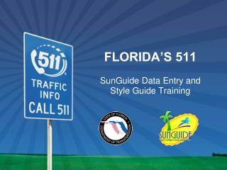 FLORIDA'S 511 SunGuide Data Entry and  Style Guide Training