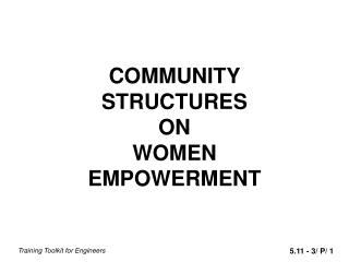 COMMUNITY  STRUCTURES  ON  WOMEN  EMPOWERMENT