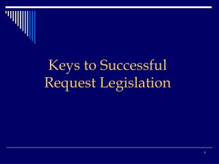 Keys to Successful  Request Legislation
