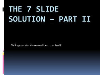 The 7 Slide Solution – Part II