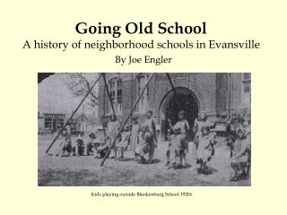 Going Old School A history of neighborhood schools in Evansville