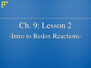 Ch. 9: Lesson 2 -Intro to Redox Reactions-