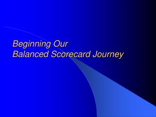 Beginning Our  Balanced Scorecard Journey