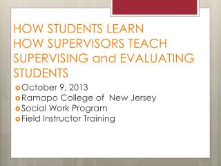 HOW STUDENTS LEARN HOW SUPERVISORS TEACH SUPERVISING and EVALUATING STUDENTS