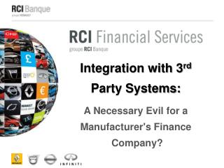 Integration with 3 rd Party Systems: A Necessary Evil for a  Manufacturer's Finance  Company?
