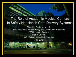 Sheryl L. Garland, M.H.A. Vice President, Health Policy and Community Relations VCU  Health System