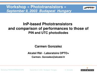 Workshop « Phototransistors » September 9, 2003  Budapest  Hungary