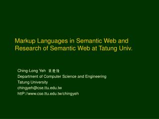 Markup Languages in Semantic Web and Research of Semantic Web at Tatung Univ.