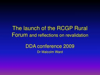 The launch of the RCGP Rural Forum  and reflections on revalidation
