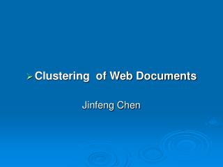 Clustering  of Web Documents Jinfeng Chen
