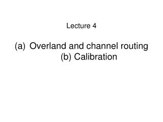 Overland and channel routing (b) Calibration