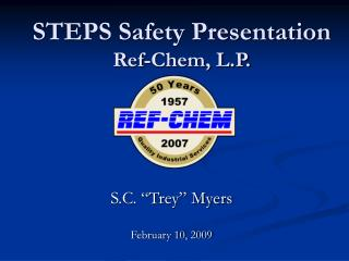 STEPS Safety Presentation Ref-Chem, L.P.