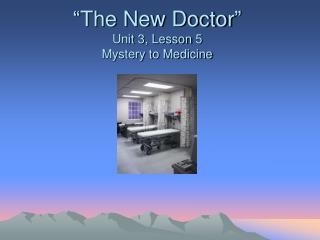 The New Doctor   Unit 3, Lesson 5 Mystery to Medicine