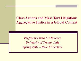 Class Actions and Mass Tort Litigation: Aggregative Justice in a Global Context