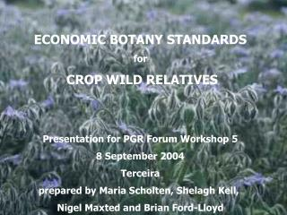 ECONOMIC BOTANY STANDARDS for  CROP WILD RELATIVES Presentation for PGR Forum Workshop 5