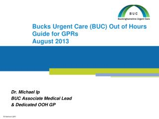 Bucks Urgent Care (BUC) Out of Hours Guide for GPRs August 2013