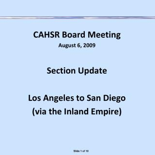 CAHSR Board Meeting  August 6, 2009 Section Update Los Angeles to San Diego