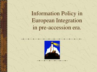 Information Policy in European Integration  in pre-accession era.