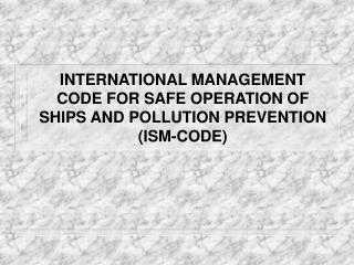 INTERNATIONAL MANAGEMENT CODE FOR SAFE OPERATION OF SHIPS AND POLLUTION PREVENTION (ISM-CODE)