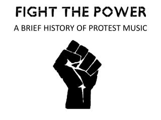 A BRIEF HISTORY OF PROTEST MUSIC