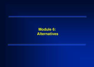 Module 6:  Alternatives