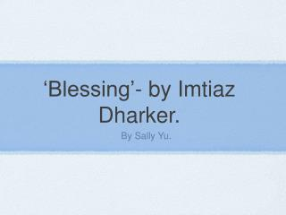 'Blessing'- by Imtiaz Dharker.