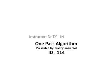 One Pass Algorithm  Presented By: Pradhyuman raol  ID : 114