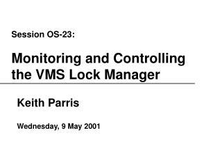 Session OS-23: Monitoring and Controlling the VMS Lock Manager