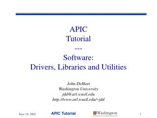 APIC Tutorial --- Software:  Drivers, Libraries and Utilities John DeHart Washington University