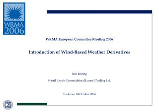WRMA European Committee Meeting 2006 Introduction of Wind-Based Weather Derivatives