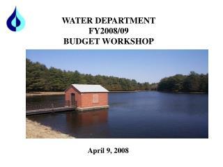 WATER DEPARTMENT FY2008/09 BUDGET WORKSHOP
