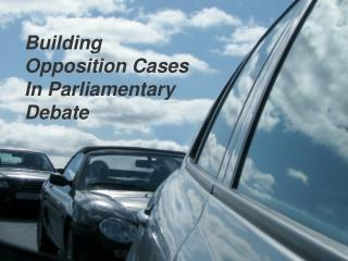 Building Opposition Cases In Parliamentary Debate