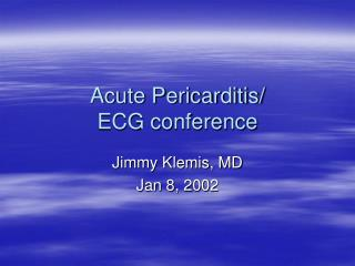 Acute Pericarditis/ ECG conference