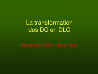La transformation  des DC en DLC