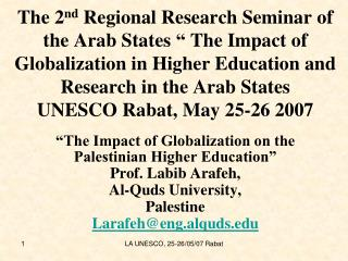 """The Impact of Globalization on the Palestinian Higher Education"" Prof. Labib Arafeh,"