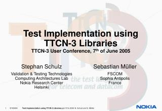 Test Implementation using  TTCN-3 Libraries TTCN-3 User Conference, 7 th  of June 2005