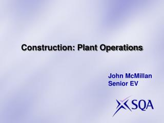 Construction: Plant Operations