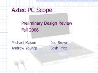 Aztec PC Scope 	Preliminary Design Review 	Fall 2006
