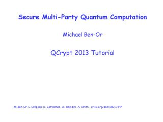 Secure Multi-Party Quantum Computation Michael Ben-Or QCrypt 2013 Tutorial