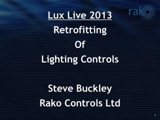 Lux Live 2013 Retrofitting Of Lighting Controls Steve Buckley Rako Controls Ltd