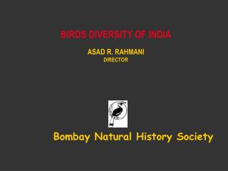 BIRDS DIVERSITY OF INDIA ASAD R. RAHMANI DIRECTOR