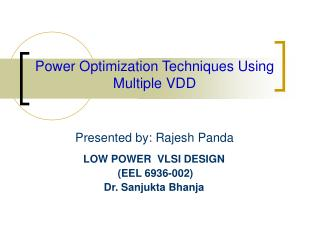 Power Optimization Techniques Using Multiple VDD Presented by: Rajesh Panda