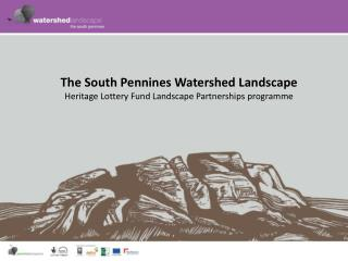 The South Pennines Watershed Landscape Heritage Lottery Fund Landscape Partnerships programme