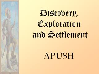 Discovery, Exploration  and Settlement APUSH